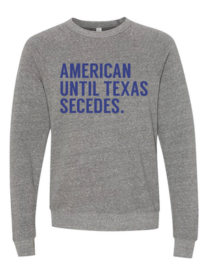 American until Texas secedes Crewneck Sweater