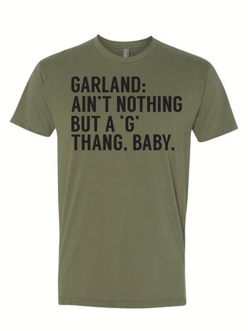 Garland: Ain't Nothing but a 'G' Thang, Baby.