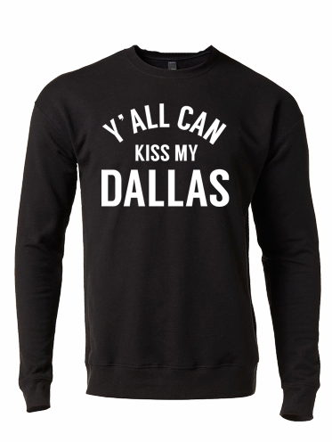 Y'all Can Kiss My Dallas Crew Neck Sweatshirt - Bullzerk