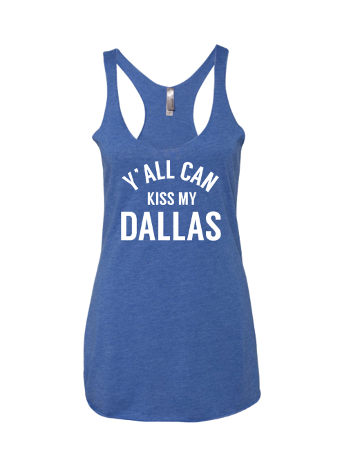 Women's Y'all Can Kiss My Dallas Tank