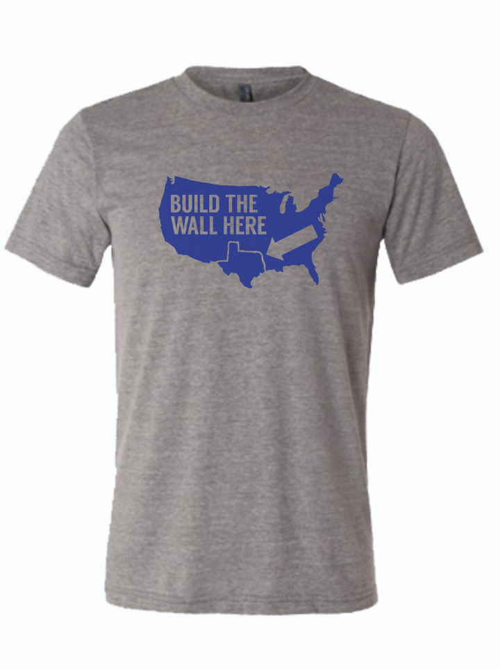 Build the wall here shirt around Texas blue and grey