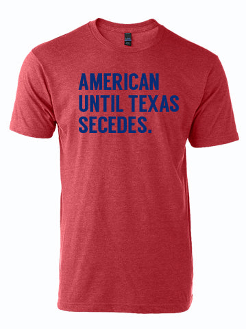 American until Texas Secedes red shirt with blue writing