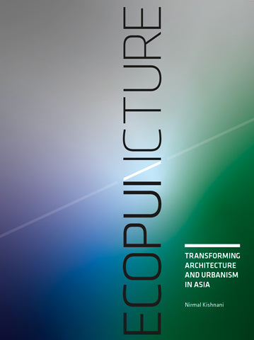 Ecopuncture:  Transforming Architecture and Urbanism in Asia