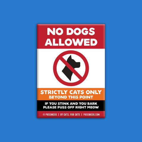 No Dogs Allowed - Deluxe Magnet