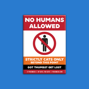 No Humans Allowed - Deluxe Magnet
