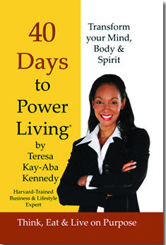 40 Days to Power Living: How to Think, Eat & Live on Purpose