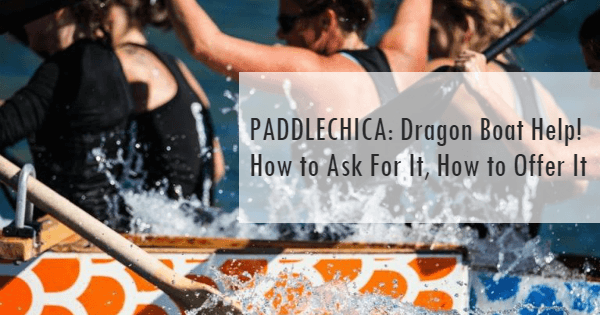 PADDLECHICA: Dragon Boat Help! How to Ask For It, How to Offer It