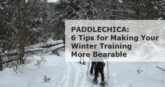 Paddlechica: 6 Tips for Making Your Winter Training More Bearable