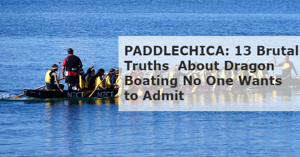 13 Truths About Dragon Boating No One Wants to Admit