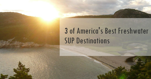 3 fantastic SUP destinations for people living in the inland.