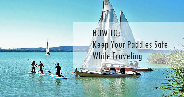 Learn how to protect your paddles and boards when traveling