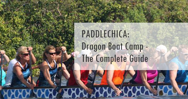 Paddlechica - Dragon Boat Camp - The Complete Guide