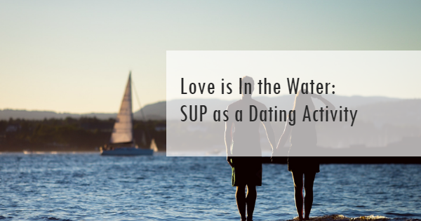 SUP as a Dating Activity