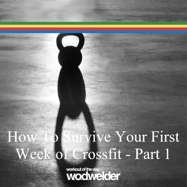 what you need to know about your first week of crossfit