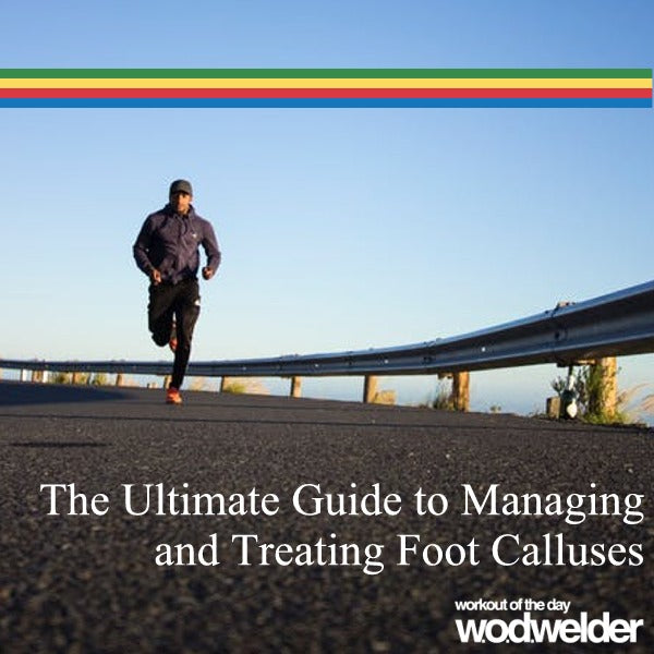 The Ultimate Guide to Managing and Treating Foot Calluses