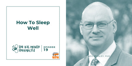 Neal Smoller, The Big Mouth Pharmacist discusses sleep
