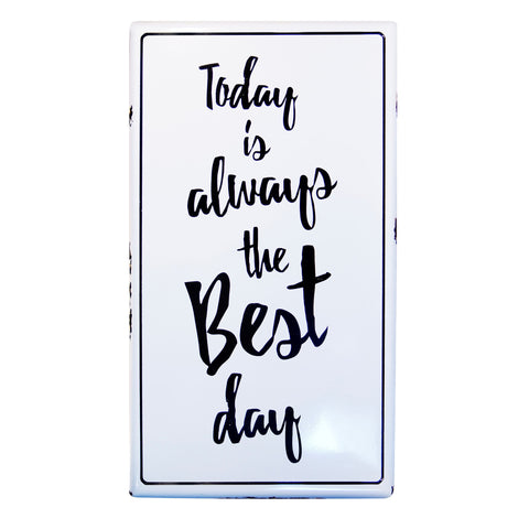 "TODAY is Always the Best Day 36"" Enameled Metal Sign"
