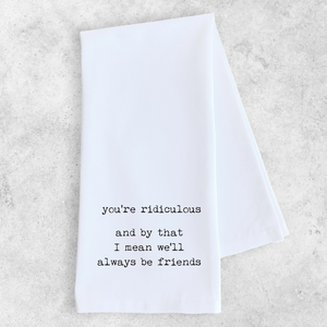 You're Ridiculous Tea Towel