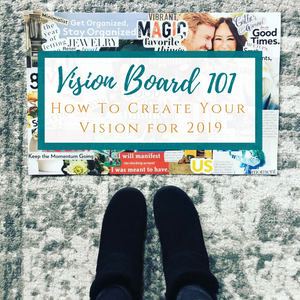 Vision Board 101 - How To Create Your Vision for 2019