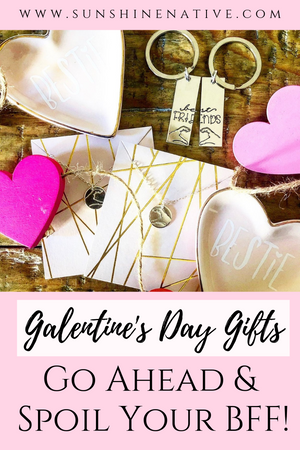 Galentine's Day Gifts - Go Ahead & Spoil Your BFF!