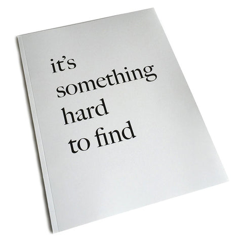 """It's Something Hard To Find"""