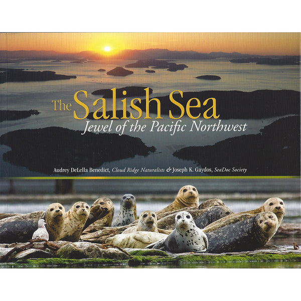 The Salish Sea - Jewel of the Pacific Northwest by Audrey DeLella Benedict & Joseph K. Gaydos