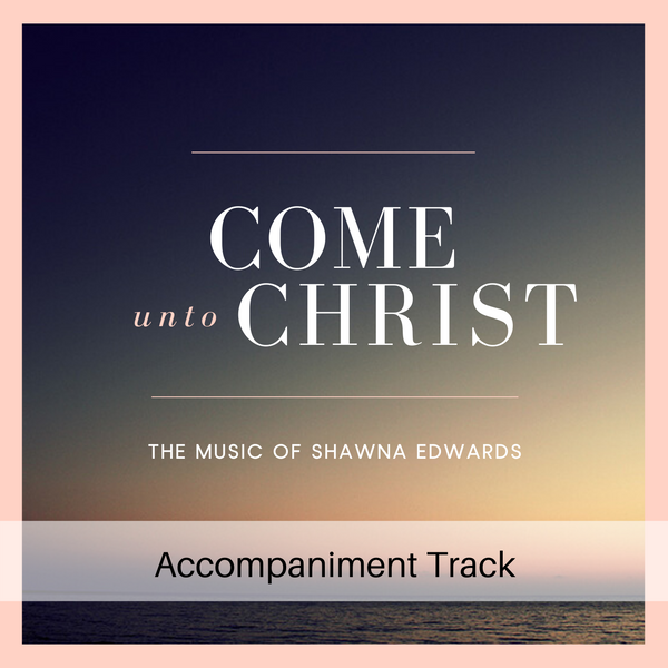 Come Unto Christ (accompaniment track)