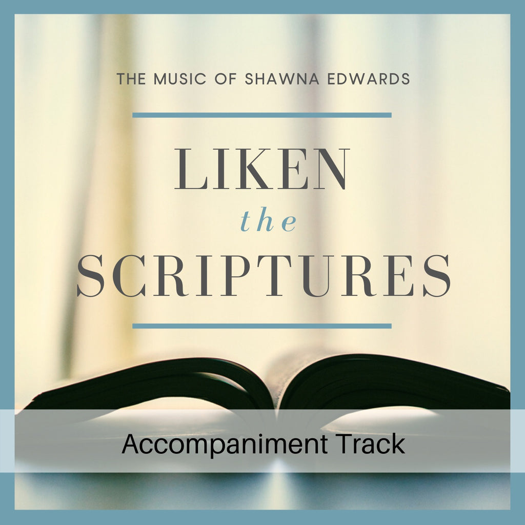 Liken the Scriptures (accompaniment track)