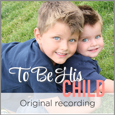 To Be His Child - original recording