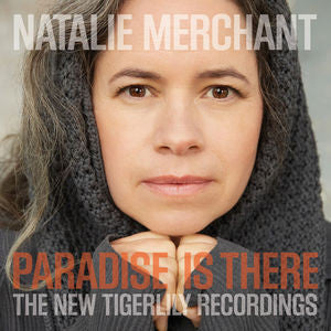 Natalie Merchant ♦ Paradise Is There: The New Tigerlily Recordings