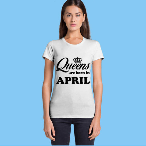 "T-Shirt Woman ""QUEENS ARE BORN IN APRIL"""