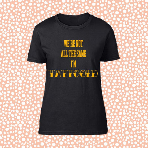 "T-Shirt Woman ""WE ARE NOT ALL THE SAME I'M TATTOOED """