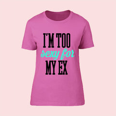 "T-Shirt Woman ""I'AM TOO SEXY FOR MY EX"""