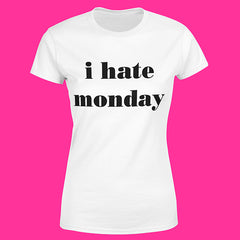 "T-Shirt Woman ""I HATE MONDAY"""