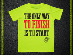 T Shirt Tecnica The Only way to Finish Is To Start