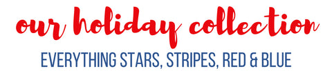 Our Holiday Collection : Everything stars, stripes, red and blue