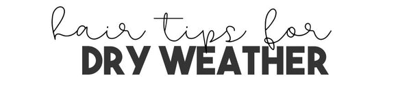Hair Tips for Dry Weather