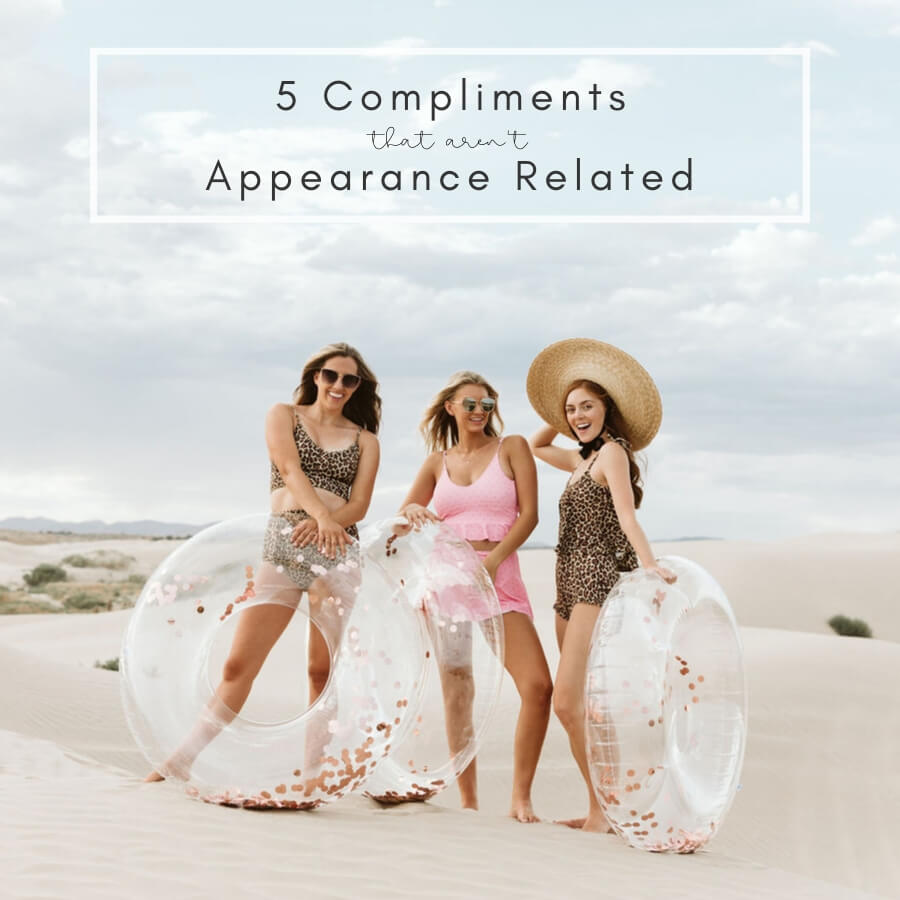 5 Compliments that aren't Appearance Related