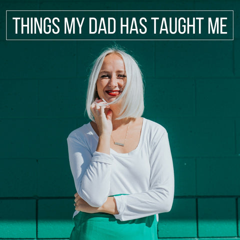 things my dad has taught me