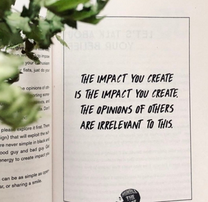 The Impact You Create is the Impact You Create