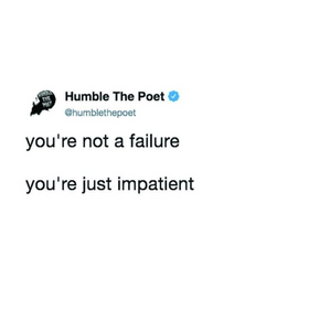 You're Not a Failure, You're Just Impatient