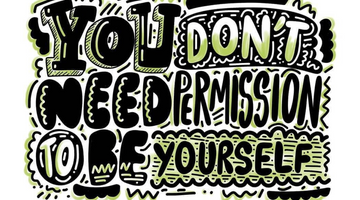 You Don't Need PERMISSION to Be Yourself
