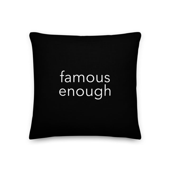 Famous Enough Pillow