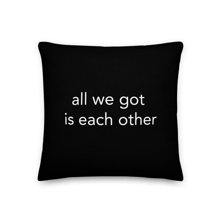 All we got is each other Pillow