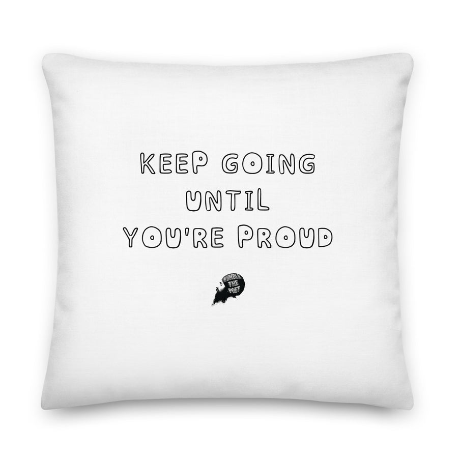 Keep Going Until You're Proud  Pillow