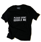 Please Dont Google Me - Unisex T-Shirt