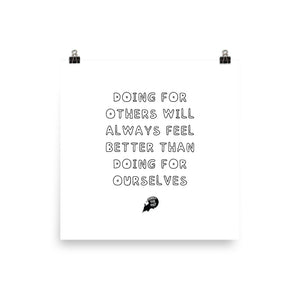 Doing for others will always feel better than doing for ourselves - Poster