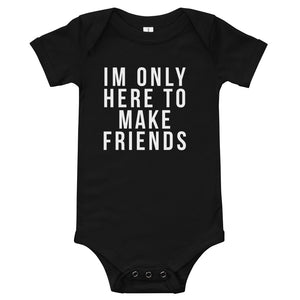 Baby Bodysuit - Im only here to make friends