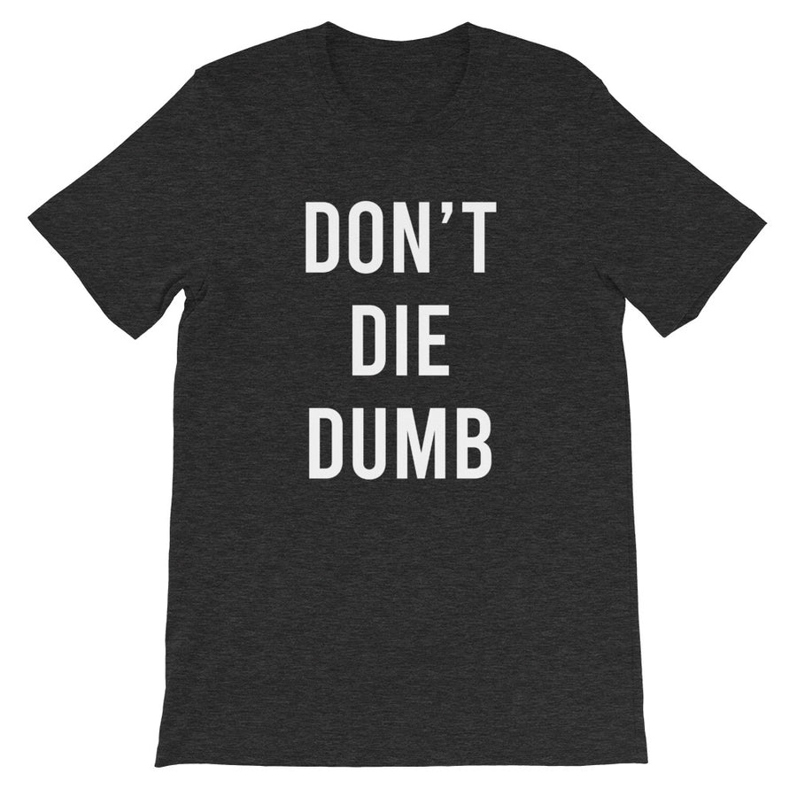 Don't die dumb - Short-Sleeve Unisex T-Shirt