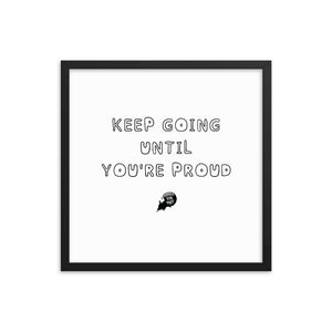 Keep going until you're proud - Framed poster